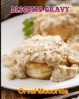 Biscuits Gravy: 150 recipe Delicious and Easy The Ultimate Practical Guide Easy bakes Recipes From Around The World BISCUITS GRAVY coo Cover Image
