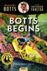 Botts Begins: Alexander Botts and the Earthworm Tractor Cover Image