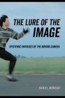 The Lure of the Image: Epistemic Fantasies of the Moving Camera Cover Image