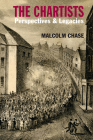 The Chartists: Perspectives & Legacies (Chartist Studies series) Cover Image