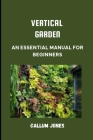 Vertical Garden: An Essential Manual for Beginners Cover Image