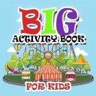 Big Activity Books for Kids: Fun Activities Workbook Game For Everyday Learning, Coloring, Dot to Dot, Puzzles, Mazes, Word Search and More! Cover Image