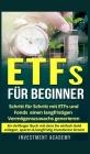 ETFs für Beginner: Schritt für Schritt mit ETF und Fonds einen langfristigen Vermögenszuwachs generieren - Ein Anfänger Buch mit dem Sie Cover Image