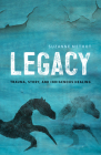 Legacy: Trauma, Story, and Indigenous Healing Cover Image