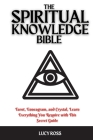 The Spiritual Knowledge Bible: Tarot, Enneagram, and Crystal, Learn Everything You Require with This Secret Guide Cover Image