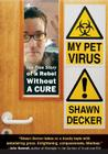My Pet Virus: The True Story of a Rebel Without a Cure Cover Image