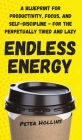 Endless Energy: A Blueprint for Productivity, Focus, and Self-Discipline - for the Perpetually Tired and Lazy Cover Image