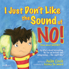 I Just Don't Like the Sound of No!: My Story about Accepting 'no' for an Answer and Disagreeing...the Right Way! (Best Me I Can Be) Cover Image