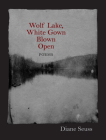 Wolf Lake, White Gown Blown Open: Poems Cover Image