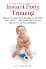 Instant Potty Training: Child-friendly Key Strategies to Help You Toilet Train Your Preschooler Quickly and Successfully. Cover Image
