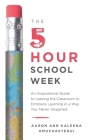 The 5-Hour School Week: An Inspirational Guide to Leaving the Classroom to Embrace Learning in a Way You Never Imagined Cover Image