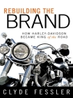 Rebuilding the Brand: How Harley-Davidson Became King of the Road Cover Image