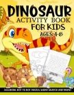 Dinosaur Activity Book for Kids Ages 4-8: A Fun Kid Workbook Game For Learning, Prehistoric Creatures Coloring, Dot to Dot, Mazes, Word Search and Mor Cover Image