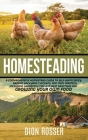Homesteading: A Comprehensive Homestead Guide to Self-Sufficiency, Raising Backyard Chickens, and Mini Farming, Including Gardening Cover Image