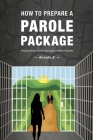 How To Prepare A Parole Package: Triggering Your Release From Prison Cover Image