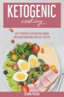 Ketogenic Cooking: Keto Cookbook For Men And Women with Mouthwatering And Easy Recipes Cover Image