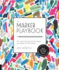 The Marker Playbook: 44 Simple Exercises to Draw, Design and Dazzle with Your Marker - Build Your Skills: Use Your Tools! Cover Image