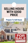 Selling House With Good Price: Prepare To Sell House: Selling House Viewing Tips Cover Image