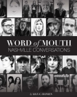 Word of Mouth: Nashville Conversations: Insight Into the Drive, Passion, and Innovation of Music City's Creative Entrepreneurs Cover Image