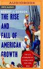 The Rise and Fall of American Growth: The U.S. Standard of Living Since the Civil War (Princeton Economic Series of the Western World) Cover Image