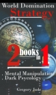 World Domination Strategy 2 books in 1: Mental Manipulation - Dark Psycology Cover Image