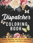 Dispatcher Coloring Book: 911 Dispatcher Gifts, Dispatchers Coloring Book For Stress Relief, Dispatcher week Gifts, Cover Image