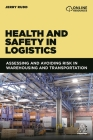 Health and Safety in Logistics: Assessing and Avoiding Risk in Warehousing and Transportation Cover Image