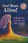 Feel More Alive! 30 Brilliant Ways to Reignite Your Inner Spark Cover Image