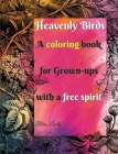 Heavenly Birds: Large Print/Blissful Floral Birds/Dreamy Stress Relieving Designs/Complex Hypnotic Detailed illustrations/Mindfulness Cover Image