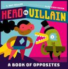 Hero vs. Villain: A Book of Opposites Cover Image