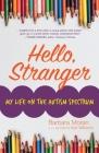 Hello, Stranger: My Life on the Autism Spectrum Cover Image