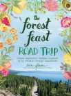 The Forest Feast Road Trip: Simple Vegetarian Recipes Inspired by My Travels through California Cover Image