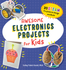 Awesome Electronics Projects for Kids: 20 Steam Projects to Design and Build Cover Image