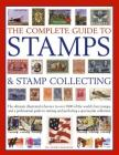 The Complete Guide to Stamps & Stamp Collecting: The Ultimate Illustrated Reference to Over 3000 of the World's Best Stamps, and a Professional Guide Cover Image