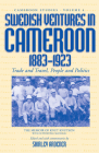 Swedish Ventures in Cameroon, 1883-1923: Trade and Travel, People and Politics (Cameroon Studies #4) Cover Image