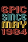 Epic Since May 1984: Perfect Birthday Gift for 36 Year Old Men and Women Cover Image