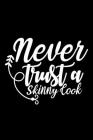 Never Trust A Skinny Cook: 100 Pages 6'' x 9'' Recipe Log Book Tracker - Best Gift For Cooking Lover Cover Image