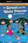 The Servant and the Water Princess: A Story of Ancient India (Read-It! Chapter Books: Historical Tales) Cover Image
