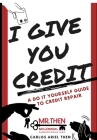 I Give You Credit: A Do It Yourself Guide to Credit Repair Cover Image