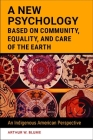 A New Psychology Based on Community, Equality, and Care of the Earth: An Indigenous American Perspective Cover Image