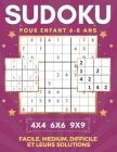 Sudoku Pour Enfant 6-8 Ans - 4x4 6x6 9x9 - Facile, Medium, Difficile Et Leurs Solutions: 450 Sudoku Grilles. Entraîne la Mémoire et la Logique. Des He Cover Image