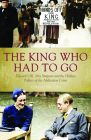 The King Who Had to Go: Edward VLLL, Mrs Simpson and the Hidden Politics of the Abdication Crisis Cover Image