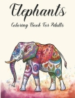 Elephants Coloring Book for Adults: Adult Coloring Book with Elephant and Mandala Stress Relief and Relaxation Cover Image