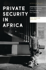 Private Security in Africa: From the Global Assemblage to the Everyday (Africa Now) Cover Image