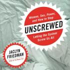 Unscrewed: Women, Sex, Power, and How to Stop Letting the System Screw Us All Cover Image
