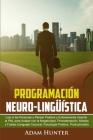 Programación Neuro-Lingüística: Leer a las Personas y Pensar Positiva y Exitosamente Usando la PNL para Acabar con la Negatividad, Procrastinación, Mi Cover Image