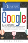 Google Classroom: 10 Steps to Becoming a Wiz at Online Teaching in 2020 Even if You Feel Frustrated with Technology. Continue To Teach w Cover Image
