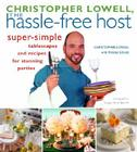 Christopher Lowell, The Hassle-Free Host: Super-Simple Tablescapes and Recipes for Stunning Parties Cover Image