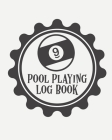 Pool Playing Log Book: Every Pool Player - Pocket Billiards - Practicing Pool Game - Individual Sports Cover Image