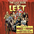 The Last Book on the Left Lib/E: Stories of Murder and Mayhem from History's Most Notorious Serial Killers Cover Image